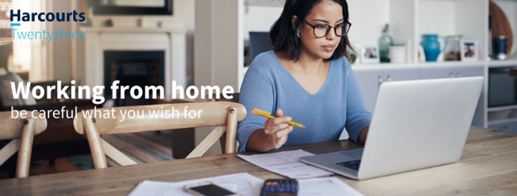 Working from home: Be careful what you wish for